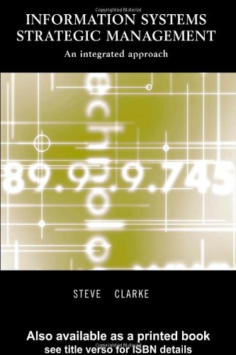 Information Systems Strategic Management: An Integrated Approach: Clarke, Steve