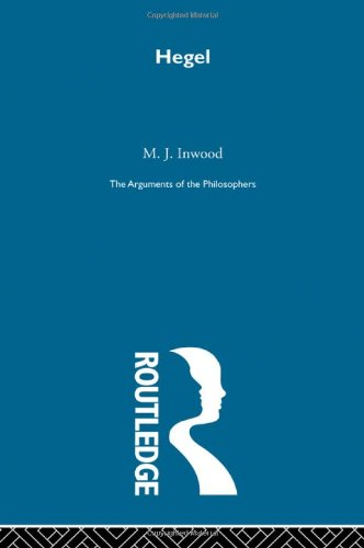 Hegel - The Arguments of the Philosophers: M.J. Inwood