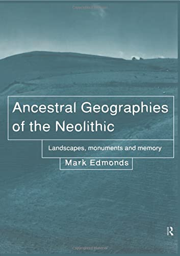9780415204323: Ancestral Geographies of the Neolithic: Landscapes, Monuments and Memory