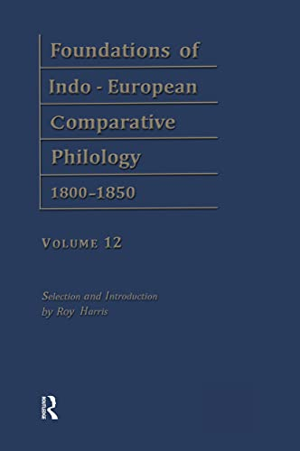 Foundations of Indo-European Comparative Philology 1800-1850: v. 12 (Hardback): August Friedrich ...