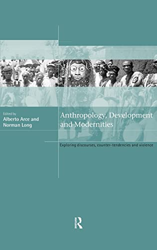 9780415204996: Anthropology, Development and Modernities: Exploring Discourse, Counter-Tendencies and Violence