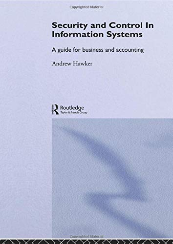 Security and Control in Information Systems: A Guide for Business and Accounting (Routledge ...