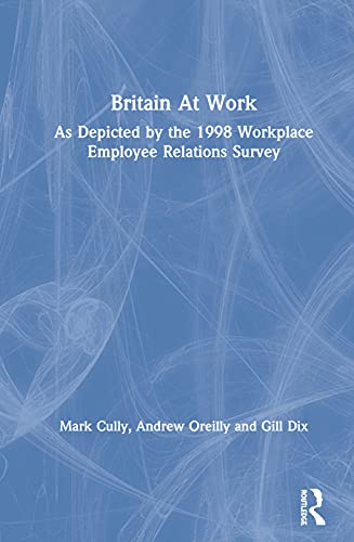 9780415206372: Britain At Work: As Depicted by the 1998 Workplace Employee Relations Survey