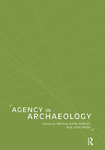 Agency in Archaeology: Dobres Marcia-A