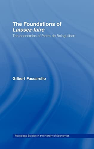 The Foundations of 'Laissez-Faire': The Economics of Pierre de Boisguilbert: Faccarello, ...