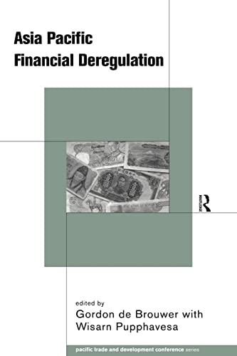 Asia Pacific Financial Deregulation.: de Brouwer, Gordon ; Pupphavesa, Wisarn [Eds]