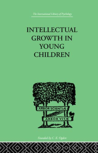 Intellectual Growth in Young Children (International Library of Psychology): Susan, Isaacs