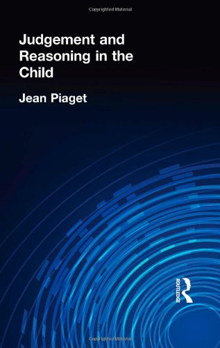 Judgement and Reasoning in the Child (International Library of Psychology, Developmental Psychology, Vol 23) (Volume 79) (0415210038) by Jean Piaget