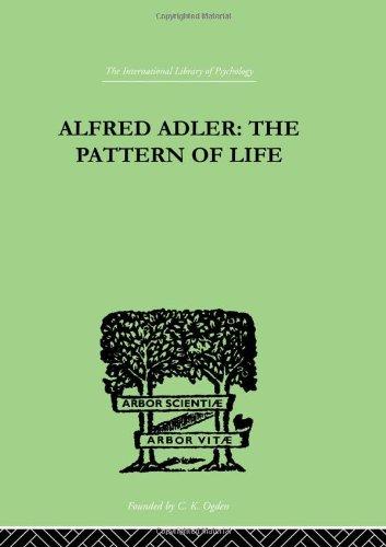 Alfred Adler: The Pattern of Life (International Library of Psychology) (Volume 1): W. Beran Wolfe