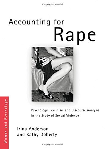 Accounting for Rape: Psychology, Feminism and Discourse Analysis in the Study of Sexual Violence (...