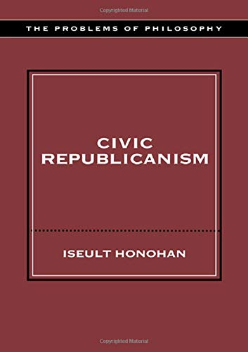 9780415212106: Civic Republicanism (Problems of Philosophy)