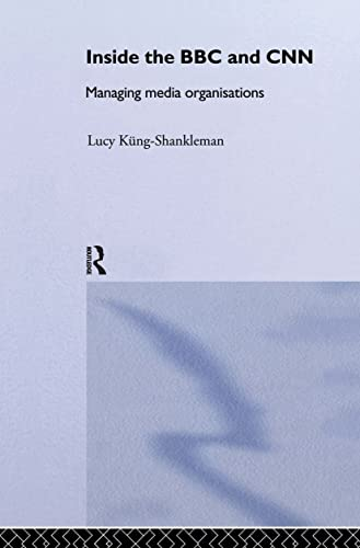 Inside the BBC and CNN: Managing Media: Lucy Küng-Shankleman