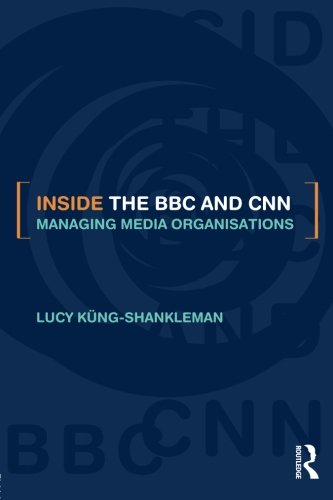Inside the BBC and CNN: Managing Media: Küng-Shankleman, Lucy