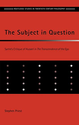 9780415213691: The Subject in Question: Sartre's Critique of Husserl in The Transcendence of the Ego (Routledge Studies in Twentieth-Century Philosophy)