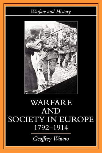 Warfare and Society in Europe, 1792-1914 (Warfare: Geoffrey Wawro