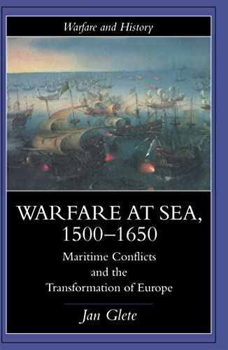 Warfare at Sea, 1500-1650: Maritime Conflicts and: Glete, Jan