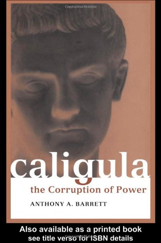 Caligula: The Corruption of Power (Roman Imperial Biographies) (0415214858) by Anthony A. Barrett