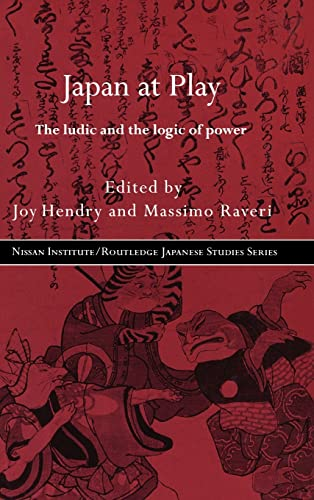 Japan at Play: The Ludic and the Logic of Power: Hendry, Joy; Raveri, Massimo (edited by)