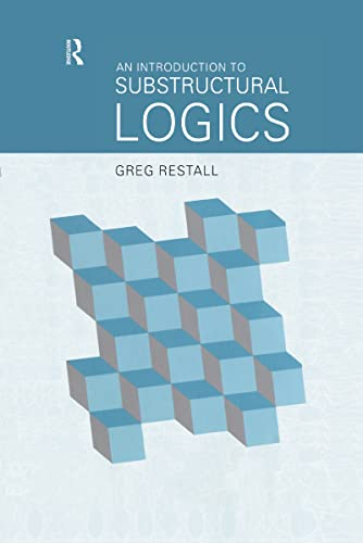 An Introduction to Substructural Logics: Greg Restall