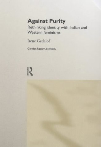 9780415215862: Against Purity: Rethinking Identity with Indian and Western Feminisms (Gender, Racism, Ethnicity)