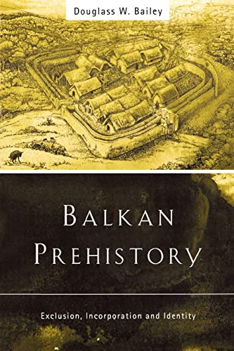 9780415215985: Balkan Prehistory: Exclusion, Incorporation and Identity