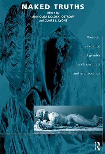 9780415217521: Naked Truths: Women, Sexuality and Gender in Classical Art and Archaeology