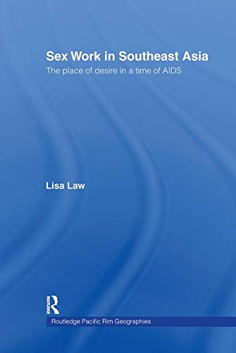 9780415218054: Sex Work in Southeast Asia: The Place of Desire in a Time of AIDS (Routledge Pacific Rim Geographies)
