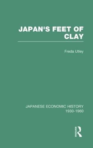 Japan's Feet of Clay: Japanese Economic History,: Freda Utley