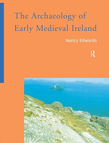 The Archaeology of Early Medieval Ireland: Edwards, Nancy