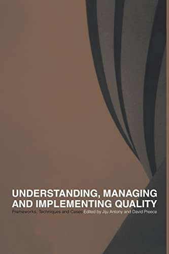 Understanding, Managing and Implementing Quality: Frameworks, Techniques: Antony, Jiju/ Anthony,