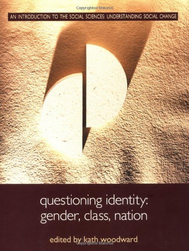 Questioning Identity: Gender, Class, Nation (An Introduction: Kath Woodward
