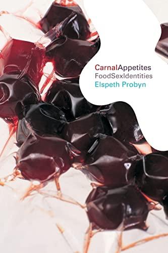 Carnal Appetites: FoodSexIdentities: Probyn, Elspeth
