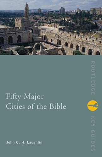 Fifty Major Cities of the Bible (Routledge: John C. H.