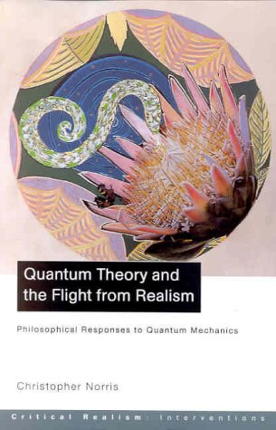 9780415223218: Quantum Theory and the Flight from Realism: Philosophical Responses to Quantum Mechanics (Critical Realism: Interventions)