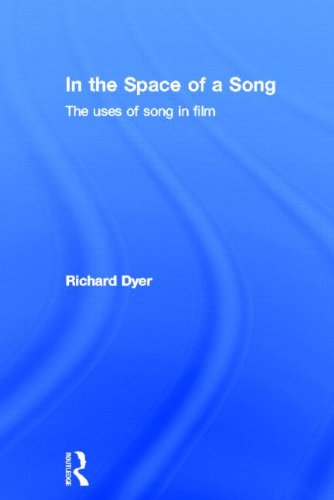 In The Space Of A Song: The Uses of Song in Film: Dyer, Richard