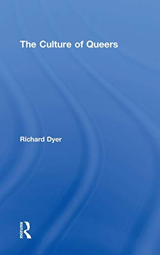 The Culture of Queers: Richard Dyer