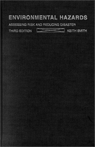 Environmental Hazards: Assessing Risk and Reducing Disaster, by Smith, 3rd Edition: Smith, Keith