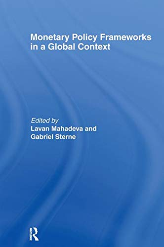 Monetary Policy Frameworks in a Global Context: Lavan Mahadeva (Editor),
