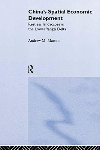 China's Spatial Economic Development: Restless Landscapes in the Lower Yanzi Delta: Marton, ...