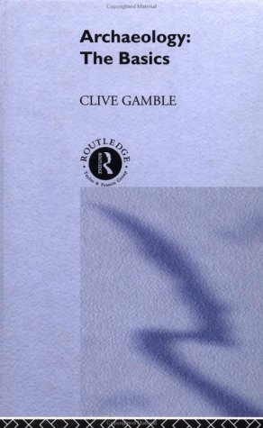 Archaeology: The Basics: Clive Gamble