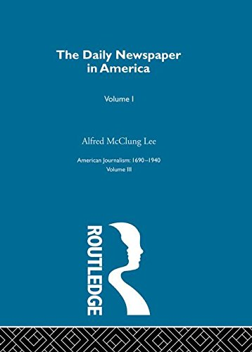 The Daily Newspaper in America: The Evolution of a Social Instrument. (2 volumes): Lee, Alfred ...