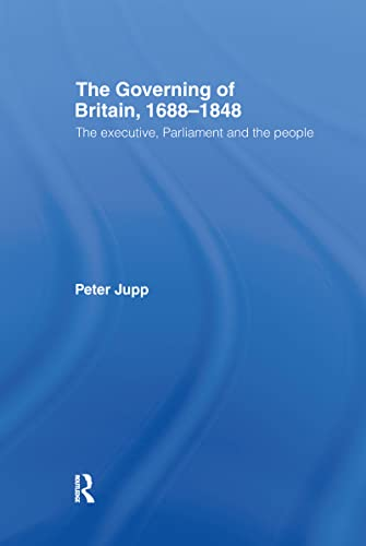 9780415229487: The Governing of Britain, 1688-1848: The Executive, Parliament and the People