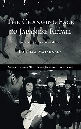 9780415229753: The Changing Face of Japanese Retail: Working in a Chain Store (Nissan Institute/Routledge Japanese Studies)