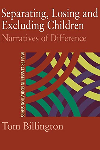 9780415230889: Separating, Losing and Excluding Children: Narratives of Difference (Master Classes in Education Series,)