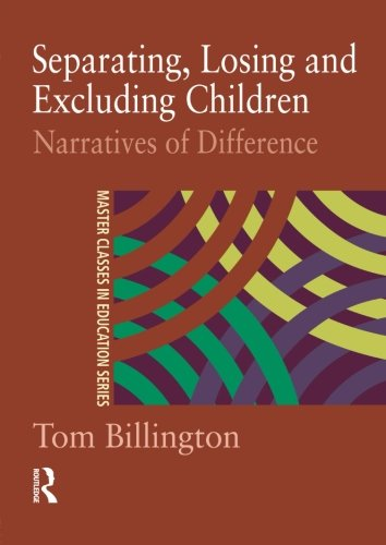 9780415230896: Separating, Losing and Excluding Children: Narratives of Difference (Master Classes in Education Series,)