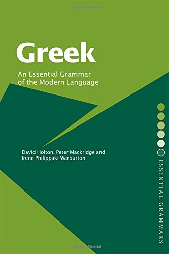 Greek: An Essential Grammar of the Modern Language (Routledge Essential Grammars) (0415232090) by Holton, David; Mackridge, Peter; Philippaki-Warburton, Irene