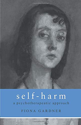Self-Harm: A Psychotherapeutic Approach: Gardner, Fiona