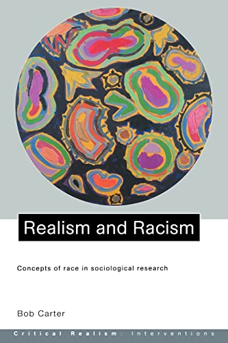 Realism and Racism: Concepts of Race in Sociological Research (Critical Realism: Interventions) (0415233739) by Carter, Bob