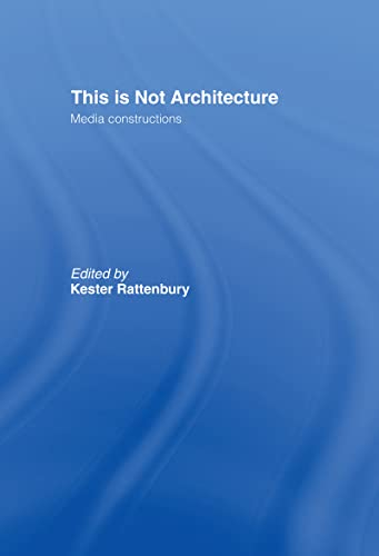 9780415234061: This is Not Architecture: Media Constructions