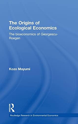 9780415235235: The Origins of Ecological Economics: The Bioeconomics of Georgescu-Roegen: The Bioeconomics of Georgescu-Reogen (Routledge Explorations in Environmental Economics)